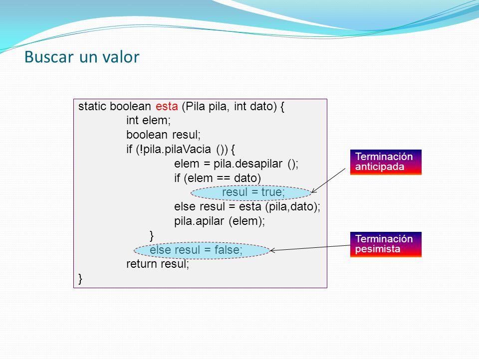 Buscar un valor static boolean esta (Pila pila, int dato) { int elem; boolean resul; if (!pila.pilaVacia ()) { elem = pila.desapilar (); if (elem == d