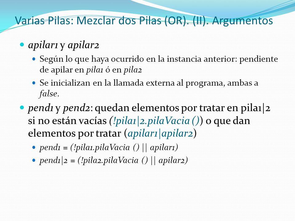 Varias Pilas: Mezclar dos Pilas (OR). (II). Argumentos apilar1 y apilar2 Según lo que haya ocurrido en la instancia anterior: pendiente de apilar en p