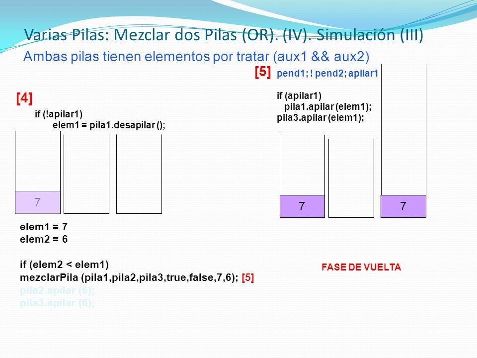 Ambas pilas tienen elementos por tratar (aux1 && aux2) elem1 = 7 elem2 = 6 if (elem2 < elem1) mezclarPila (pila1,pila2,pila3,true,false,7,6); [5] pila