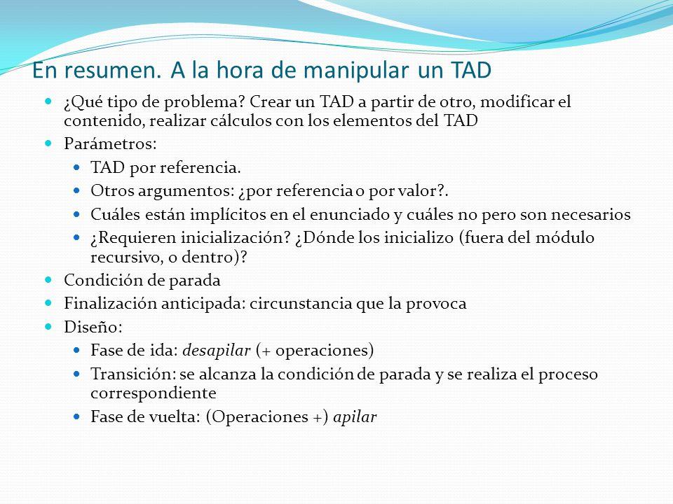 En resumen. A la hora de manipular un TAD ¿Qué tipo de problema? Crear un TAD a partir de otro, modificar el contenido, realizar cálculos con los elem