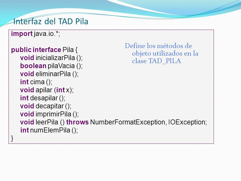 Prueba (condiciones normales) import java.io.*; public class pruebaPila1 { public static void main (String [] args){ Pila p = new TadPila (); int x; p.inicializarPila (); p.apilar (1); p.apilar (2); p.apilar (3); p.apilar (11); p.apilar (15); x = p.desapilar(); System.out.println ( x = + x); x = p.desapilar (); System.out.println ( x = + x); p.eliminarPila (); }