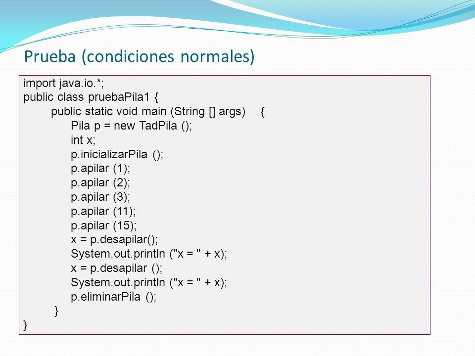 Situaciones de excepción public class pruebaPila2 { public static void main (String [] args) { Pila pila1 = new TadPila (); int i, j; pila1.inicializarPila (); for (I = 1; I < 10; i++) pila1.apilar (i); j = pila1.desapilar (); for (I = 1; I < 10; i++) j = pila1.desapilar (); pila1.eliminarPila (); }