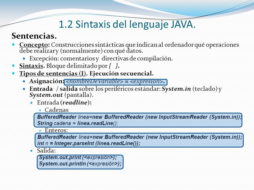 Sentencias. Concepto: Construcciones sintácticas que indican al ordenador qué operaciones debe realizar y (normalmente) con qué datos. Excepción: come