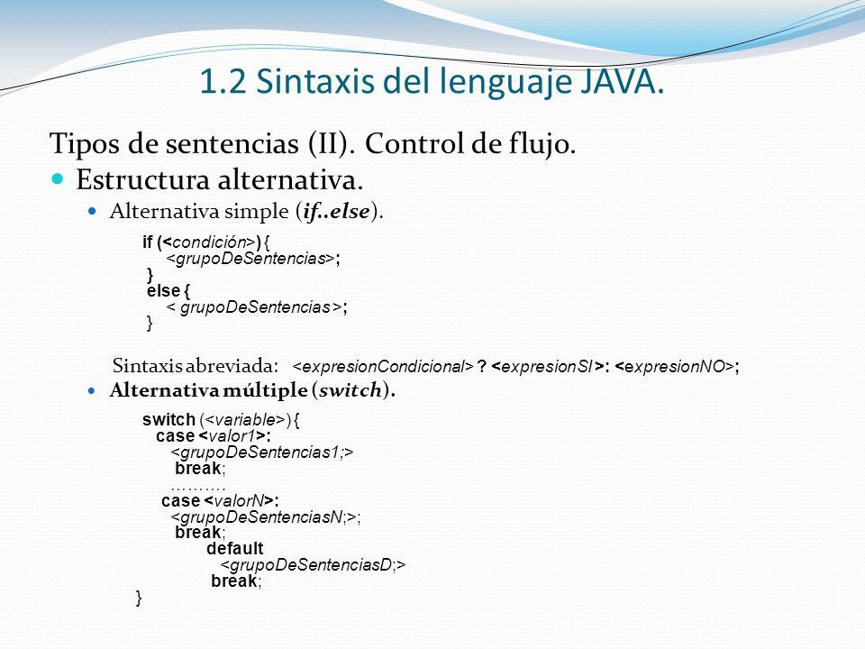 Tipos de sentencias (II). Control de flujo. Estructura alternativa. Alternativa simple (if..else). if ( ) { ; } else { ; } Sintaxis abreviada: ? : ; A