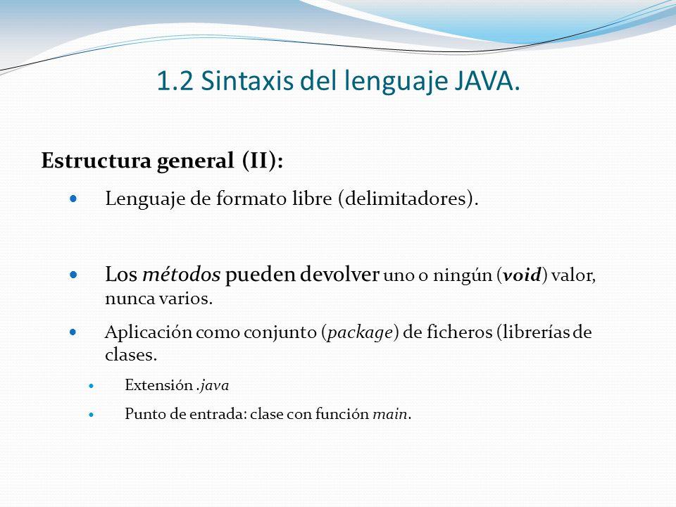 1.2 Sintaxis del lenguaje JAVA. Estructura general (II): Lenguaje de formato libre (delimitadores). Los métodos pueden devolver uno o ningún (void) va