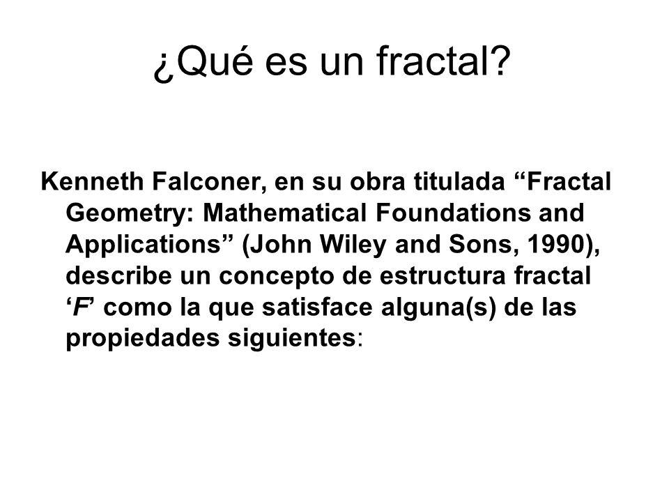 ¿Qué es un fractal? Kenneth Falconer, en su obra titulada Fractal Geometry: Mathematical Foundations and Applications (John Wiley and Sons, 1990), des