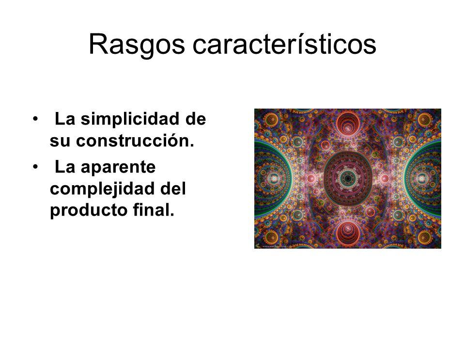 Rasgos característicos La simplicidad de su construcción. La aparente complejidad del producto final.