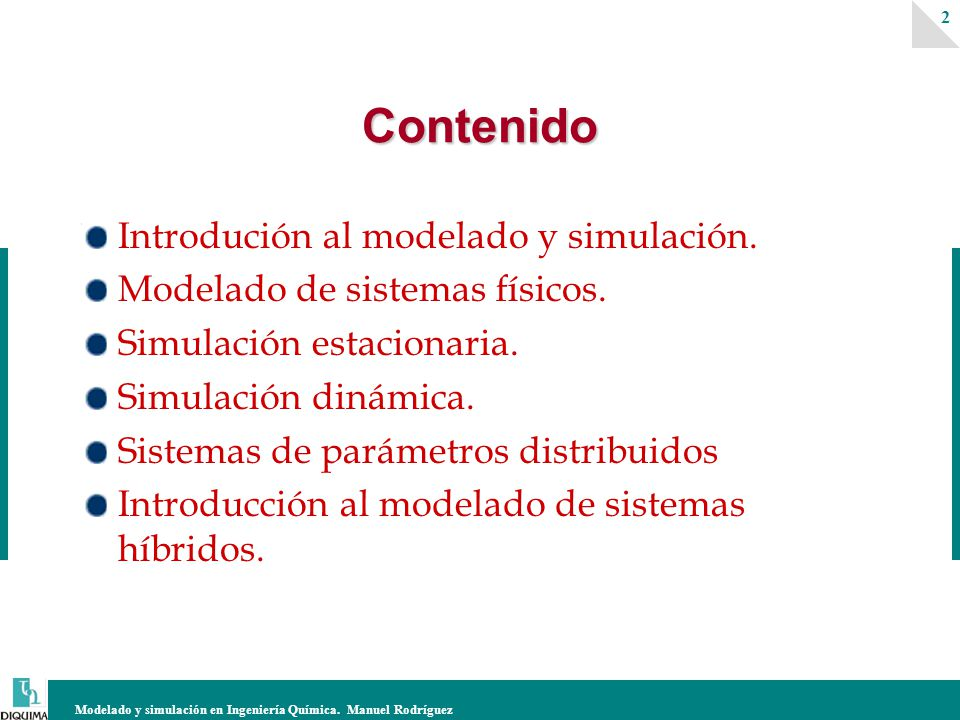 Modelado y simulación en Ingeniería Química. Manuel Rodríguez 2 Introdución al modelado y simulación. Modelado de sistemas físicos. Simulación estacio