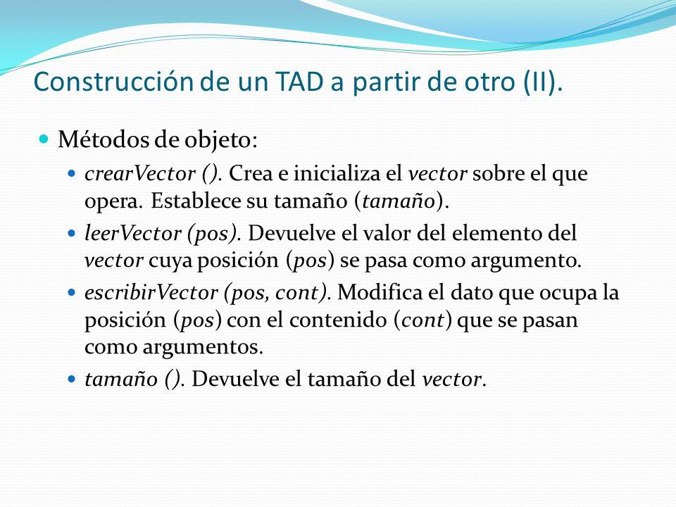 Construcción de un TAD a partir de otro (II). Métodos de objeto: crearVector (). Crea e inicializa el vector sobre el que opera. Establece su tamaño (