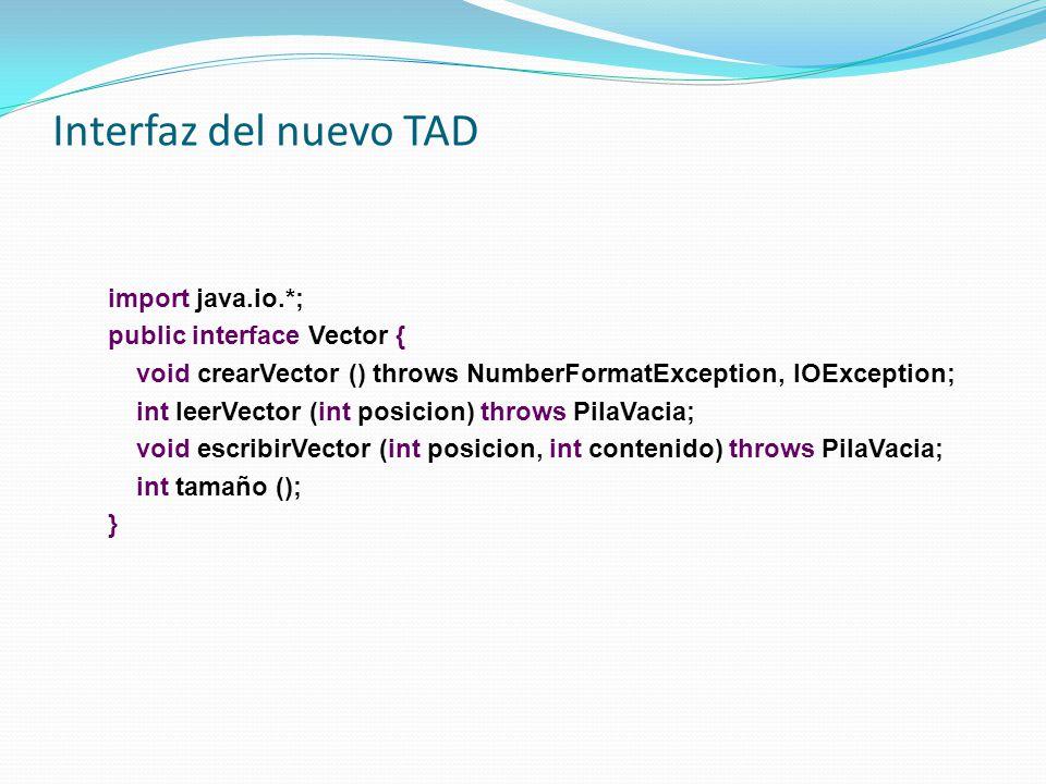 Interfaz del nuevo TAD import java.io.*; public interface Vector { void crearVector () throws NumberFormatException, IOException; int leerVector (int