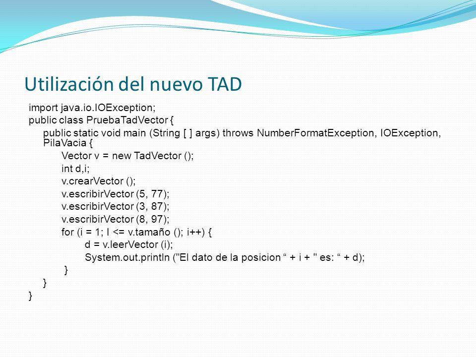Utilización del nuevo TAD import java.io.IOException; public class PruebaTadVector { public static void main (String [ ] args) throws NumberFormatExce