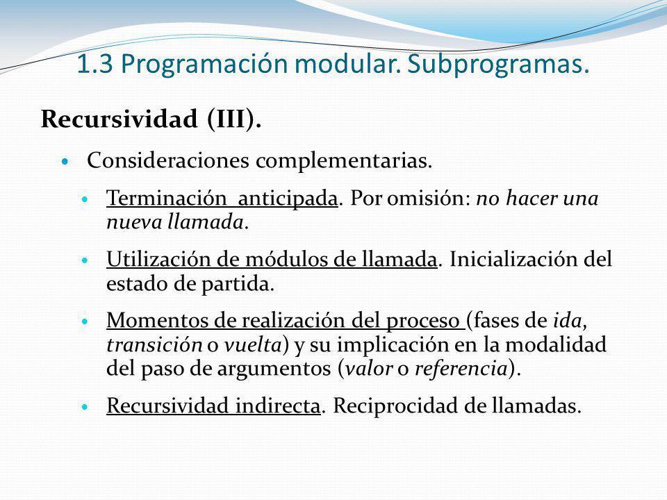 Recursividad (III). Consideraciones complementarias. Terminación anticipada. Por omisión: no hacer una nueva llamada. Utilización de módulos de llamad