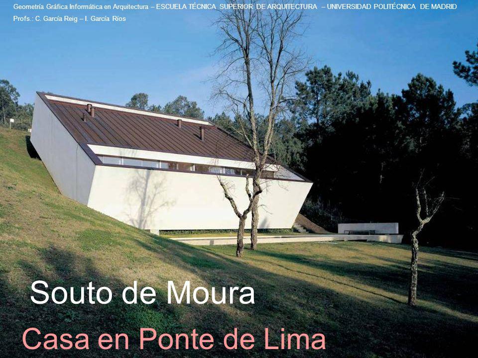 Casa en Ponte de Lima Souto de Moura Geometría Gráfica Informática en Arquitectura – ESCUELA TÉCNICA SUPERIOR DE ARQUITECTURA – UNIVERSIDAD POLITÉCNIC