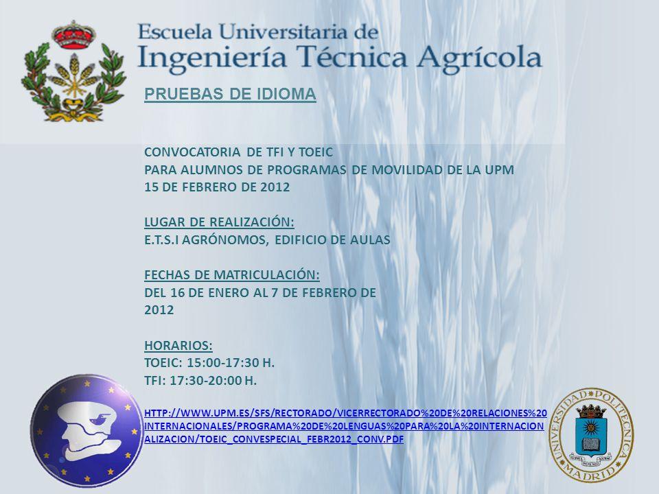 PRUEBAS DE IDIOMA CONVOCATORIA DE TFI Y TOEIC PARA ALUMNOS DE PROGRAMAS DE MOVILIDAD DE LA UPM 15 DE FEBRERO DE 2012 LUGAR DE REALIZACIÓN: E.T.S.I AGR