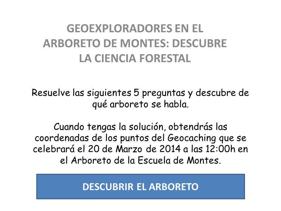 GEOEXPLORADORES EN EL ARBORETO DE MONTES: DESCUBRE LA CIENCIA FORESTAL INICIAR JUEGO Usar sólo el ratón
