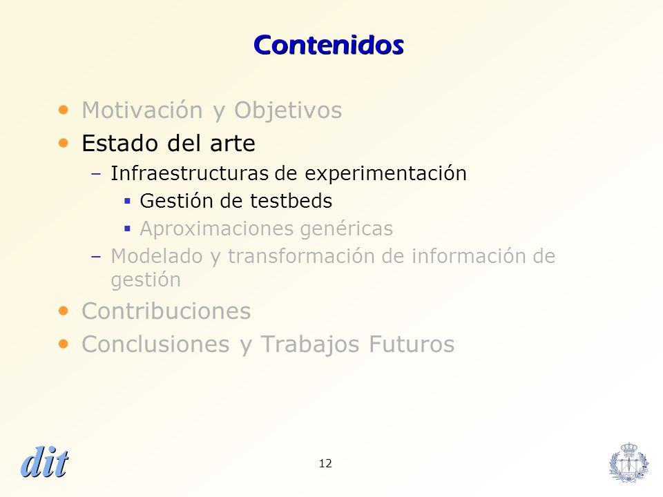 dit 12 Contenidos Motivación y Objetivos Estado del arte –Infraestructuras de experimentación Gestión de testbeds Aproximaciones genéricas –Modelado y