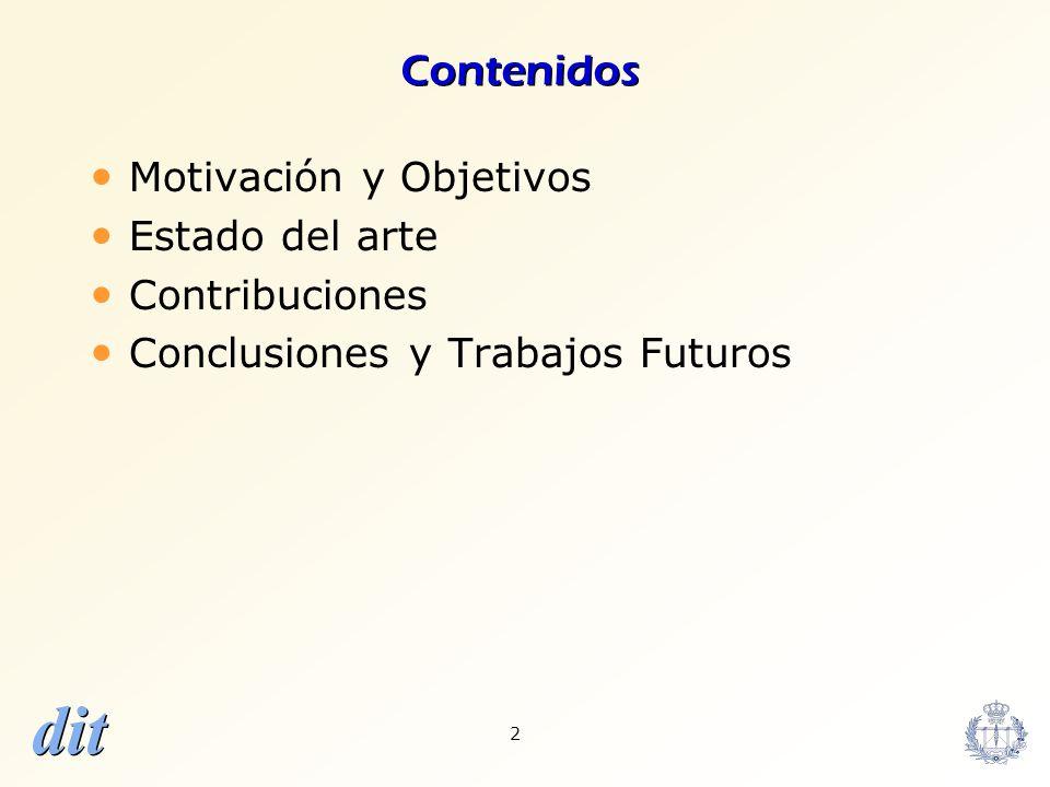 dit 2 Contenidos Motivación y Objetivos Estado del arte Contribuciones Conclusiones y Trabajos Futuros