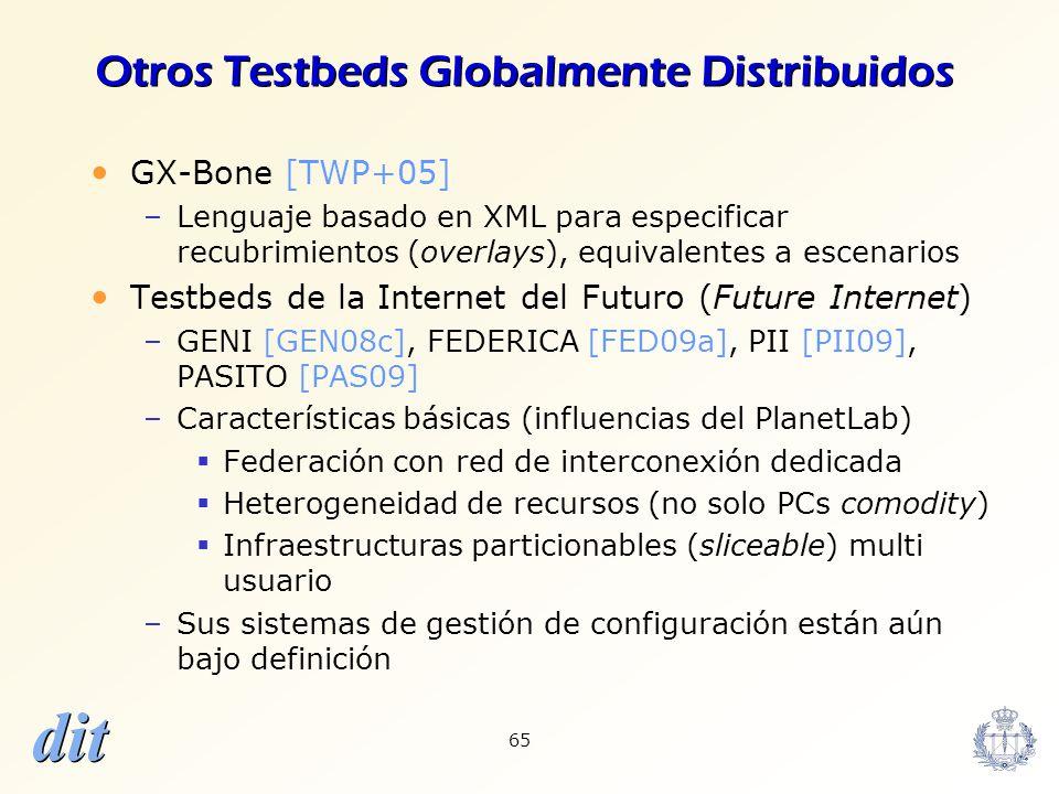 dit 65 Otros Testbeds Globalmente Distribuidos GX-Bone [TWP+05] –Lenguaje basado en XML para especificar recubrimientos (overlays), equivalentes a esc