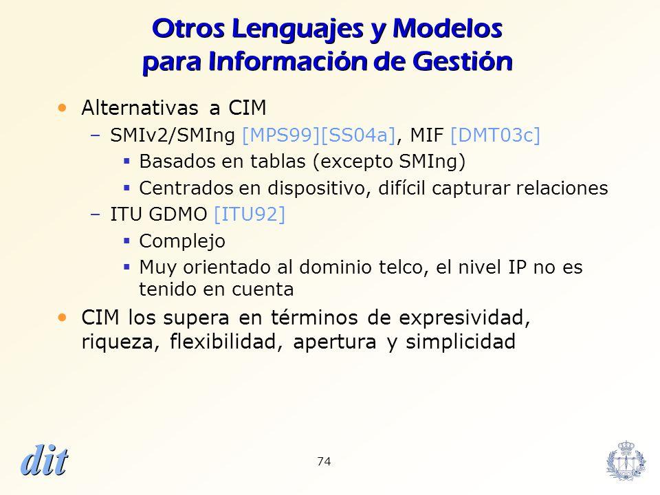 dit 74 Otros Lenguajes y Modelos para Información de Gestión Alternativas a CIM –SMIv2/SMIng [MPS99][SS04a], MIF [DMT03c] Basados en tablas (excepto S