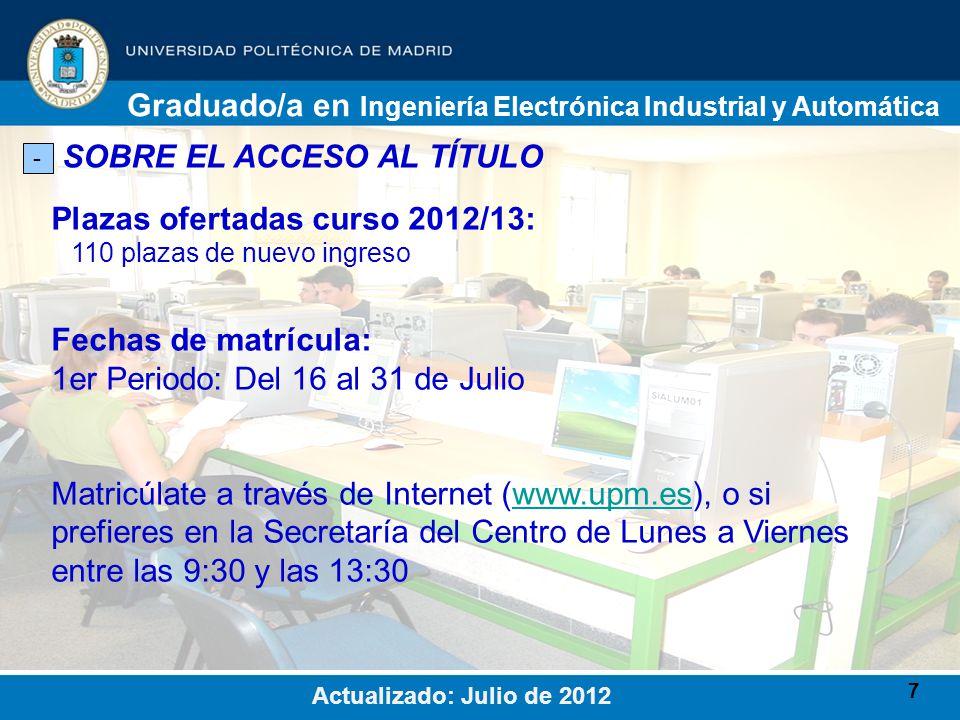 7 SOBRE EL ACCESO AL TÍTULO - Plazas ofertadas curso 2012/13: 110 plazas de nuevo ingreso Graduado/a en Ingeniería Electrónica Industrial y Automática