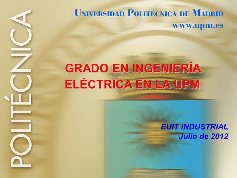 1 GRADO EN INGENIERÍA ELÉCTRICA EN LA UPM EUIT INDUSTRIAL Julio de 2012