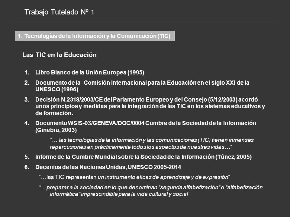 Las TIC en la Educación 1.Libro Blanco de la Unión Europea (1995) 2.Documento de la Comisión Internacional para la Educación en el siglo XXI de la UNESCO (1996) 3.Decisión N.2318/2003/CE del Parlamento Europeo y del Consejo (5/12/2003) acordó unos principios y medidas para la integración de las TIC en los sistemas educativos y de formación.