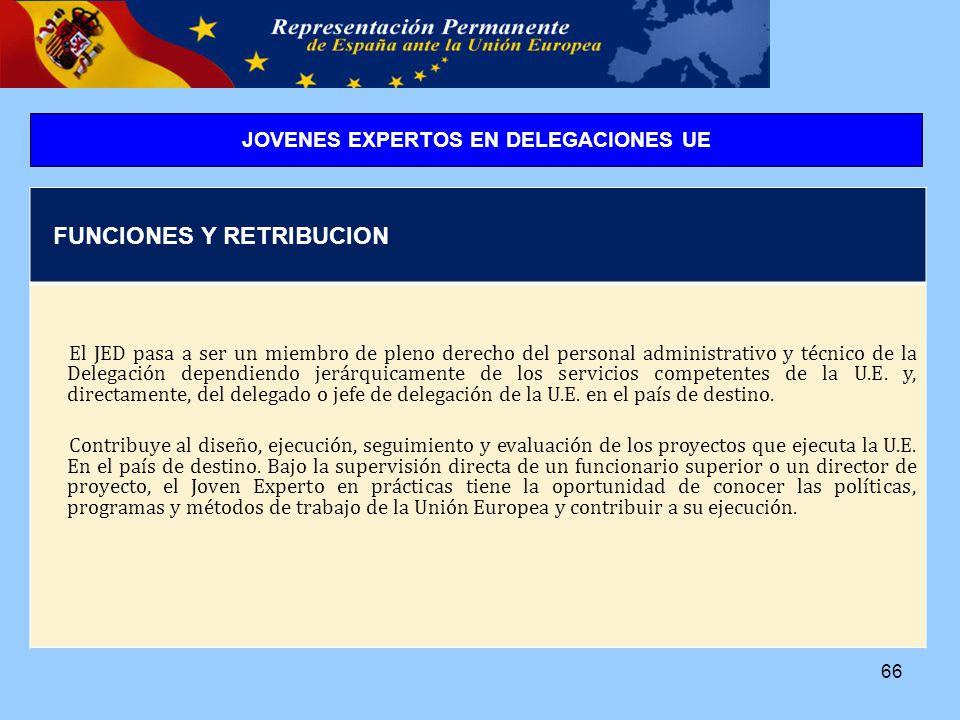 66 FUNCIONES Y RETRIBUCION El JED pasa a ser un miembro de pleno derecho del personal administrativo y técnico de la Delegación dependiendo jerárquicamente de los servicios competentes de la U.E.