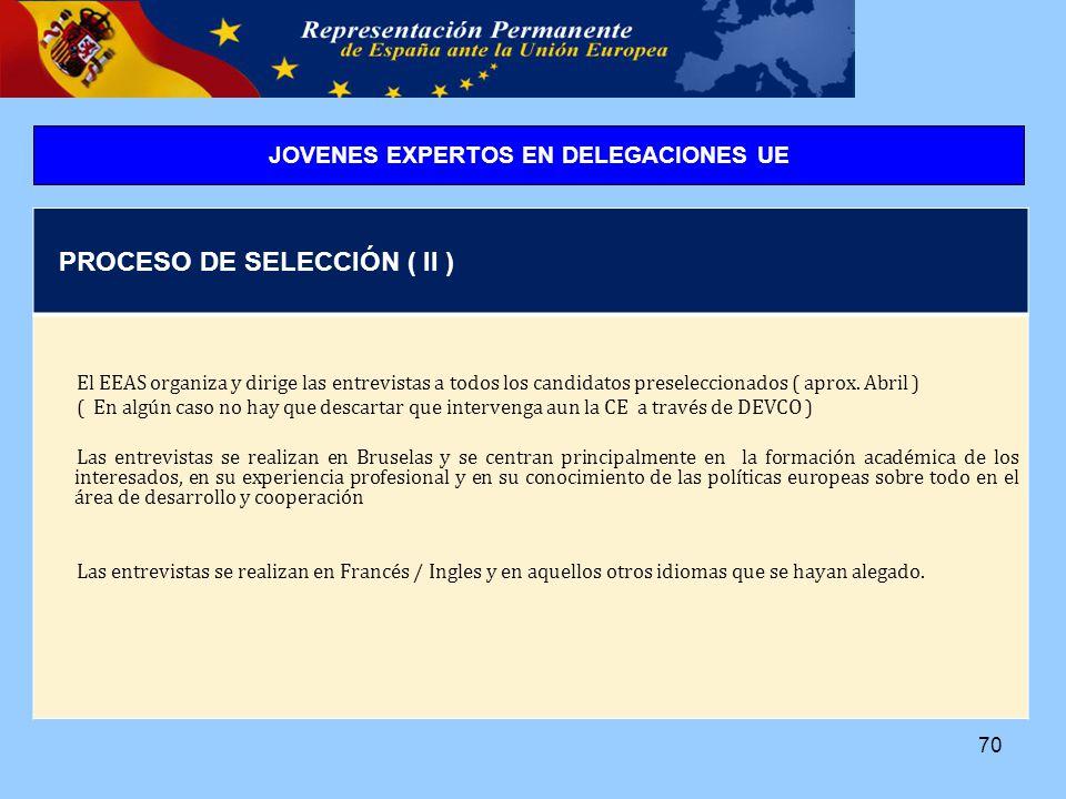 70 PROCESO DE SELECCIÓN ( II ) El EEAS organiza y dirige las entrevistas a todos los candidatos preseleccionados ( aprox.