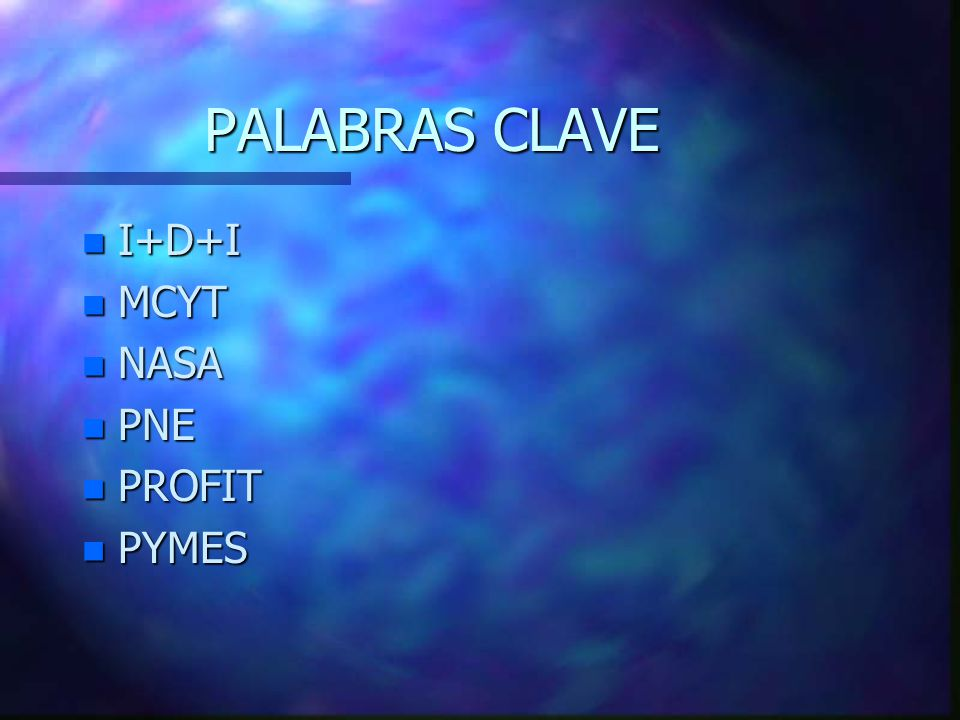 PALABRAS CLAVE n I+D+I n MCYT n NASA n PNE n PROFIT n PYMES