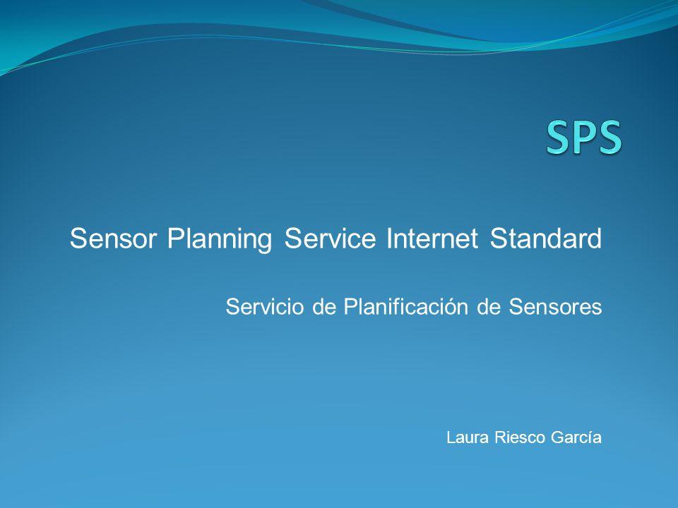 Sensor Planning Service Internet Standard Servicio de Planificación de Sensores Laura Riesco García