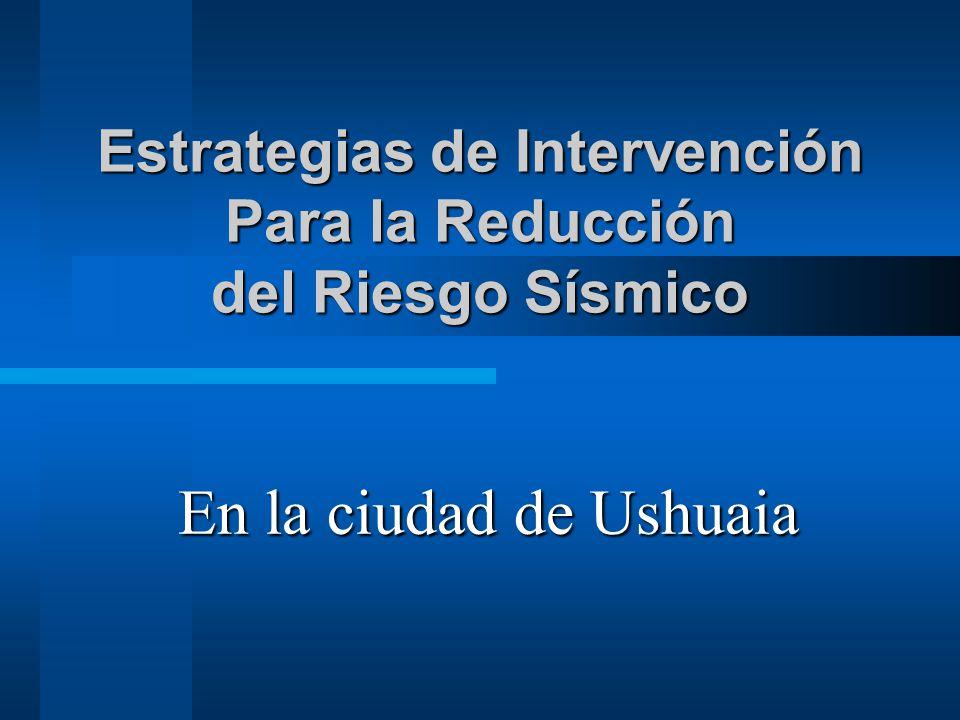 Estrategias de Intervención Para la Reducción del Riesgo Sísmico En la ciudad de Ushuaia