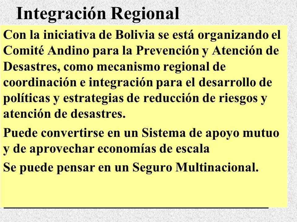 Integración Regional Con la iniciativa de Bolivia se está organizando el Comité Andino para la Prevención y Atención de Desastres, como mecanismo regi