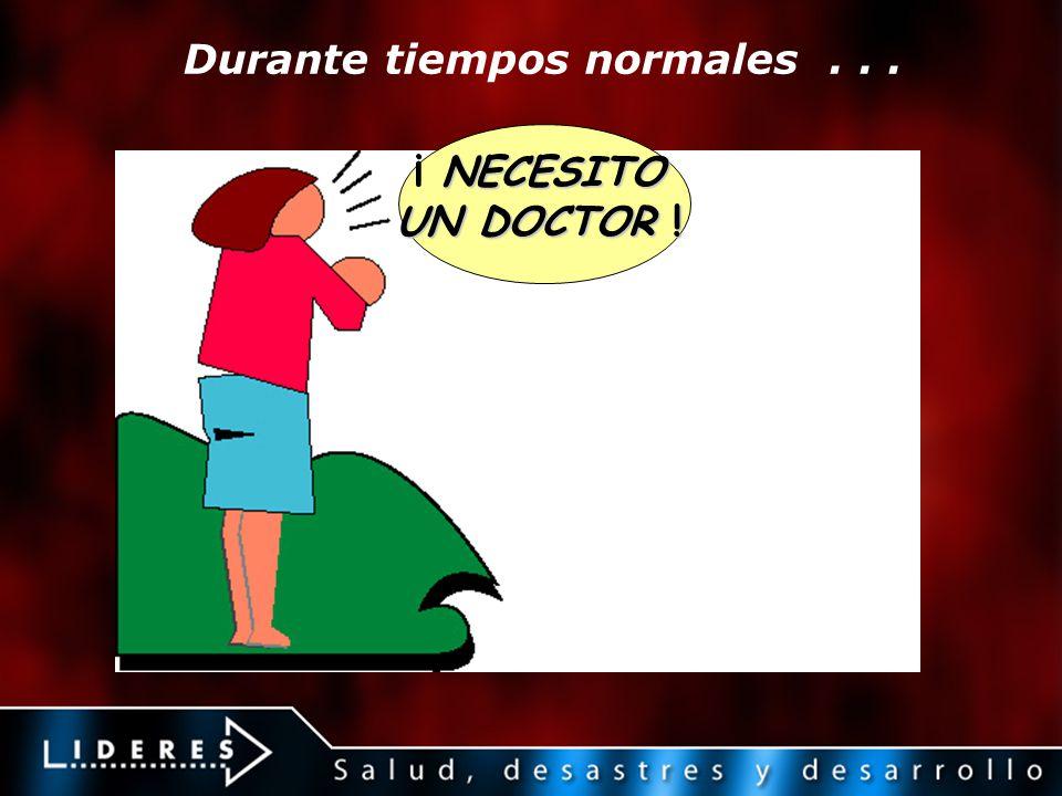 Durante tiempos normales... I NEED ONE DOCTOR! NECESITO ¡ NECESITO UN DOCTOR !