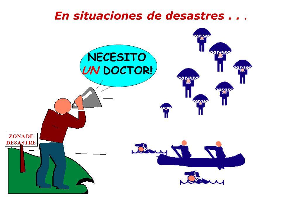 En situaciones de desastres... NECESITO UN DOCTOR! ZONA DE DESASTRE