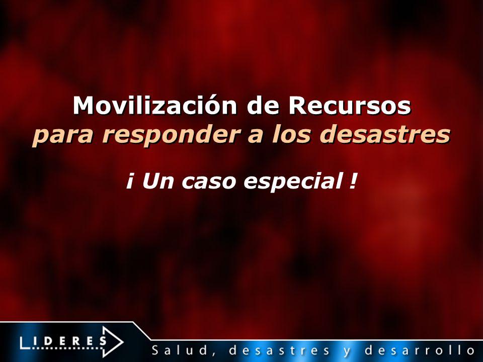 Movilización de Recursos para responder a los desastres ¡ Un caso especial !