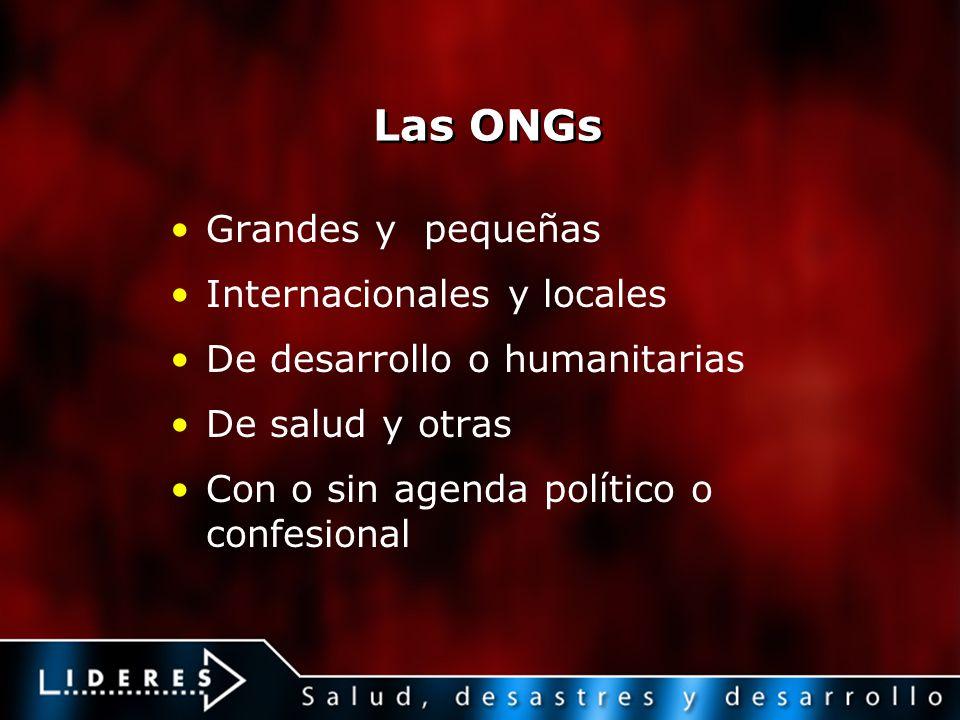 Las ONGs Grandes y pequeñas Internacionales y locales De desarrollo o humanitarias De salud y otras Con o sin agenda político o confesional
