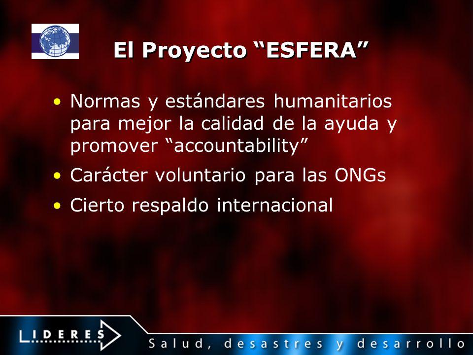 El Proyecto ESFERA Normas y estándares humanitarios para mejor la calidad de la ayuda y promover accountability Carácter voluntario para las ONGs Cier