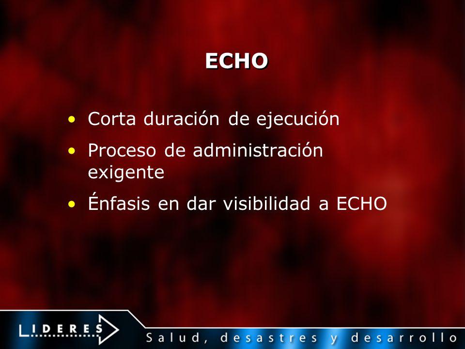 ECHO Corta duración de ejecución Proceso de administración exigente Énfasis en dar visibilidad a ECHO