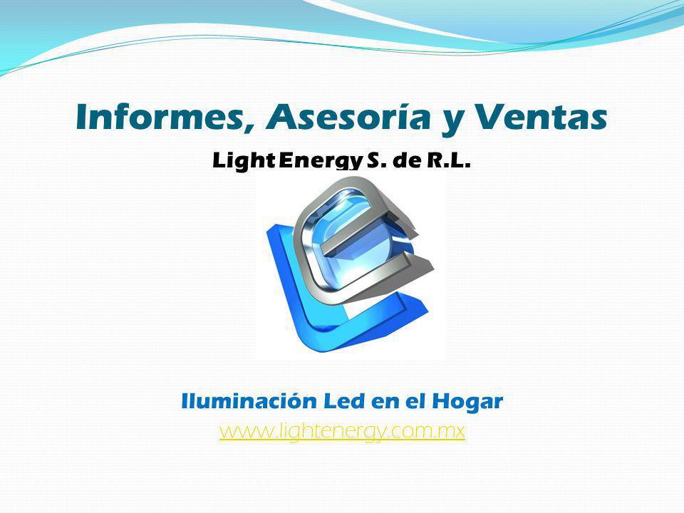 Informes, Asesoría y Ventas Light Energy S. de R.L. Iluminación Led en el Hogar www.lightenergy.com.mx