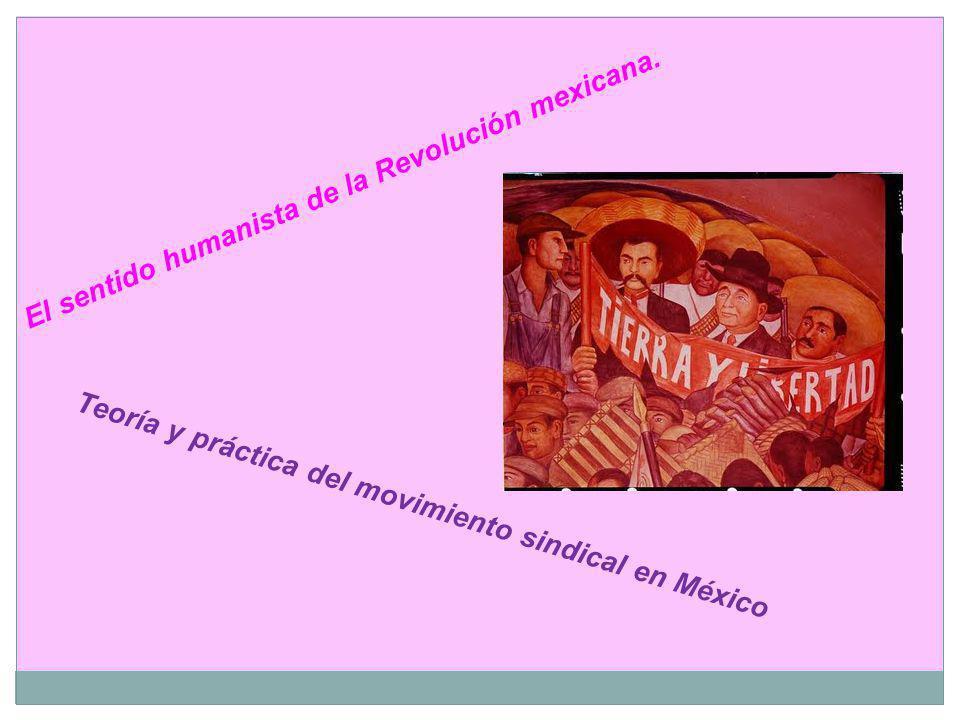 El sentido humanista de la Revolución mexicana. Teoría y práctica del movimiento sindical en México