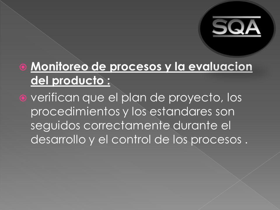 Monitoreo de procesos y la evaluacion del producto : verifican que el plan de proyecto, los procedimientos y los estandares son seguidos correctamente
