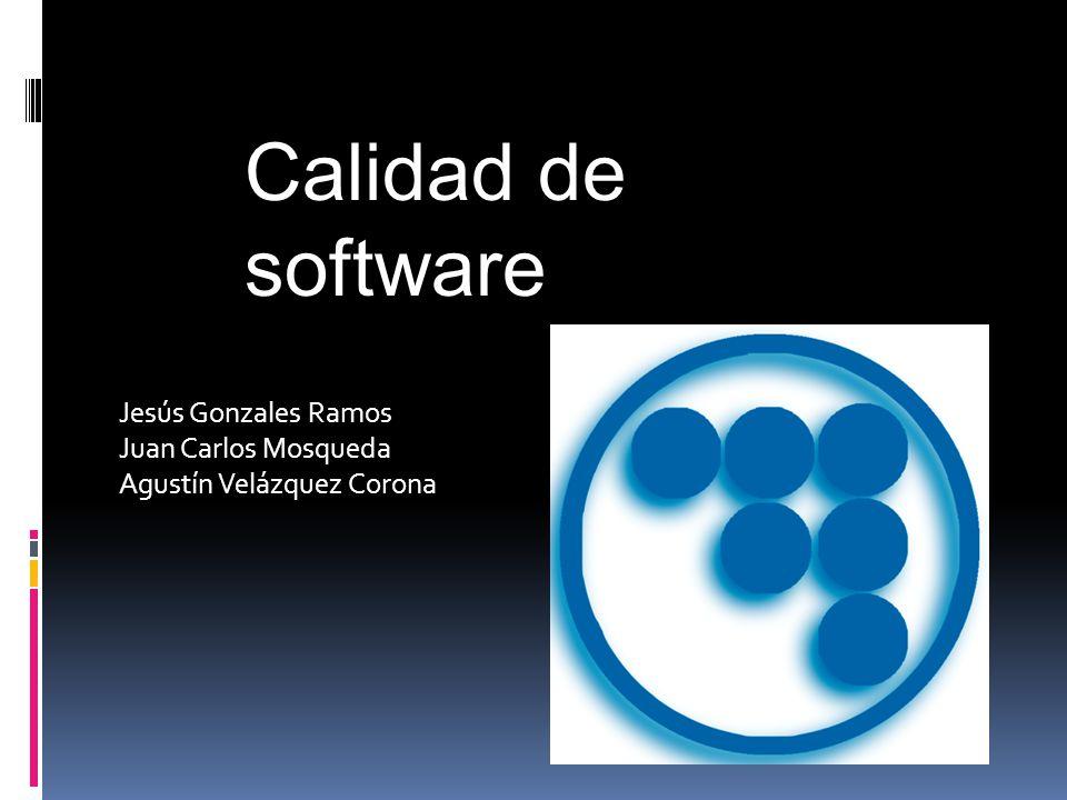 Jesús Gonzales Ramos Juan Carlos Mosqueda Agustín Velázquez Corona Calidad de software