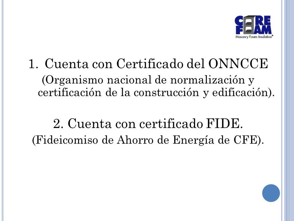 1.Cuenta con Certificado del ONNCCE (Organismo nacional de normalización y certificación de la construcción y edificación).