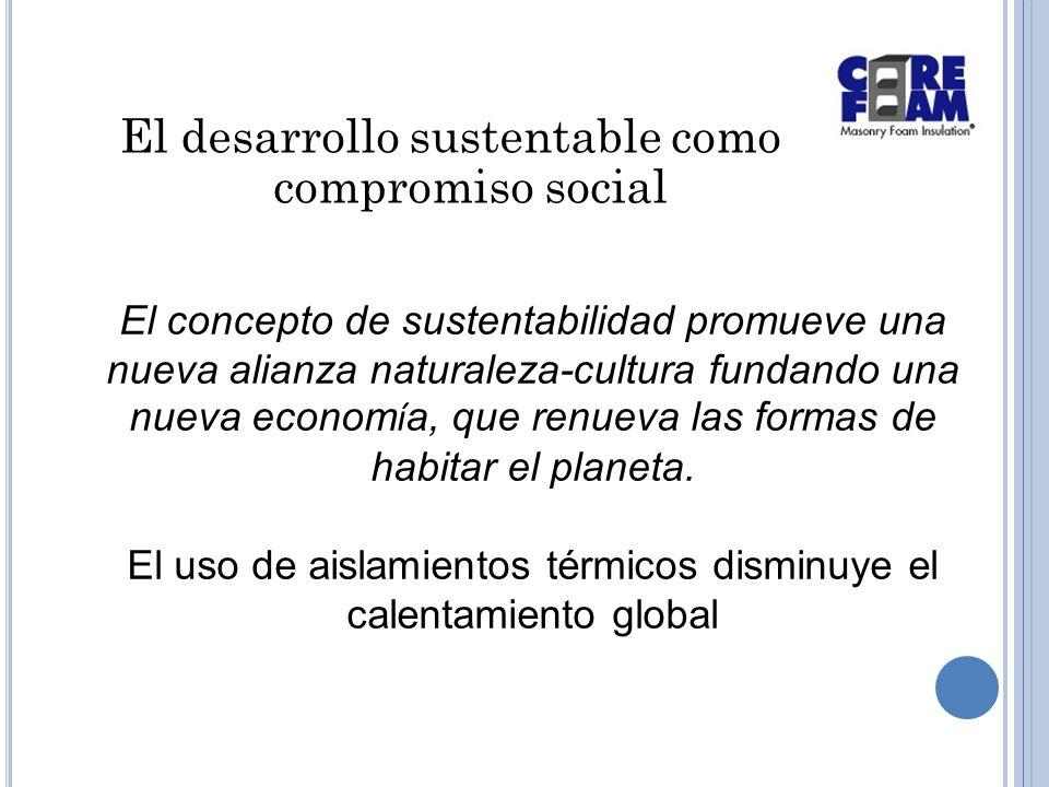 El desarrollo sustentable como compromiso social El concepto de sustentabilidad promueve una nueva alianza naturaleza-cultura fundando una nueva econom í a, que renueva las formas de habitar el planeta.