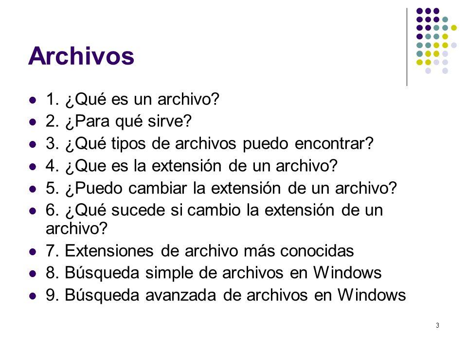 3 1. ¿Qué es un archivo? 2. ¿Para qué sirve? 3. ¿Qué tipos de archivos puedo encontrar? 4. ¿Que es la extensión de un archivo? 5. ¿Puedo cambiar la ex