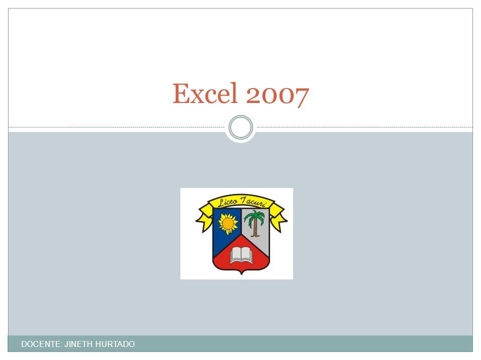 Excel 2007 DOCENTE: JINETH HURTADO