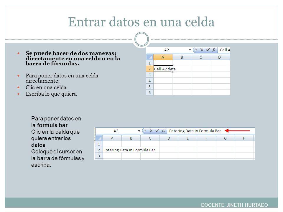 Entrar datos en una celda Se puede hacer de dos maneras; directamente en una celda o en la barra de fórmulas. Para poner datos en una celda directamen