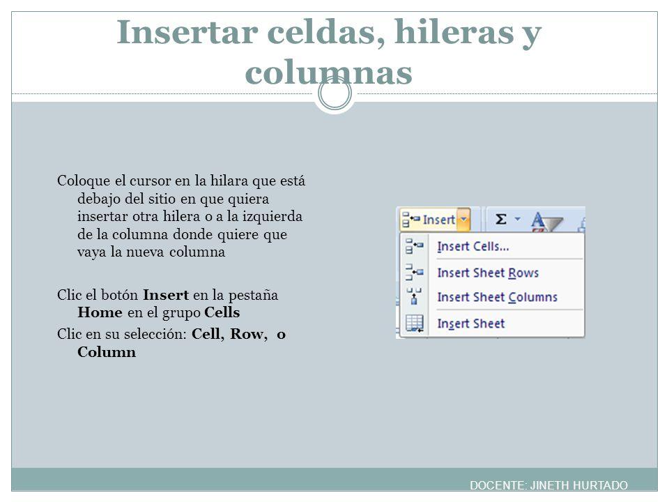 Insertar celdas, hileras y columnas Coloque el cursor en la hilara que está debajo del sitio en que quiera insertar otra hilera o a la izquierda de la