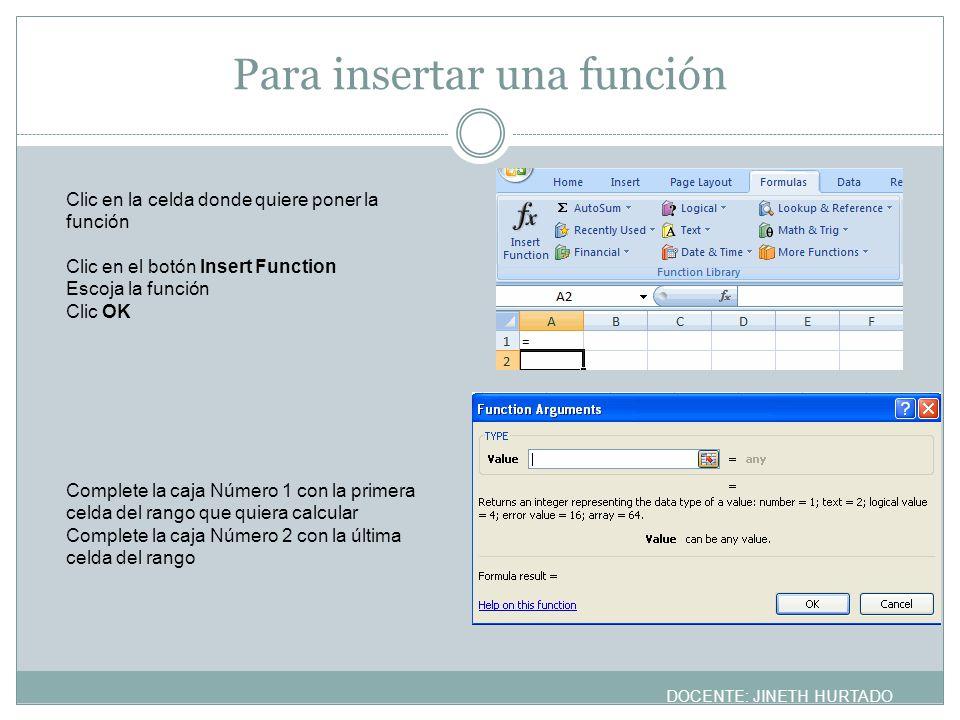 Para insertar una función Clic en la celda donde quiere poner la función Clic en el botón Insert Function Escoja la función Clic OK Complete la caja N