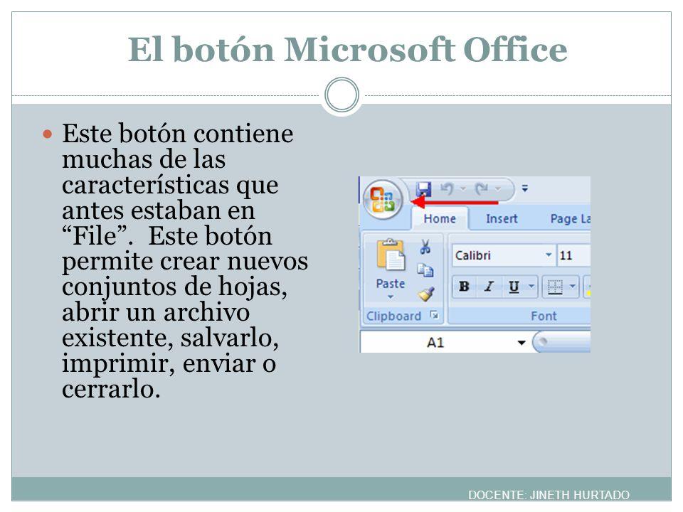 El botón Microsoft Office Este botón contiene muchas de las características que antes estaban en File. Este botón permite crear nuevos conjuntos de ho